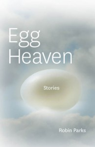 cover of Egg Heaven: Stories by Robin Parks